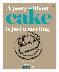 Funny Food Quotes  Cake