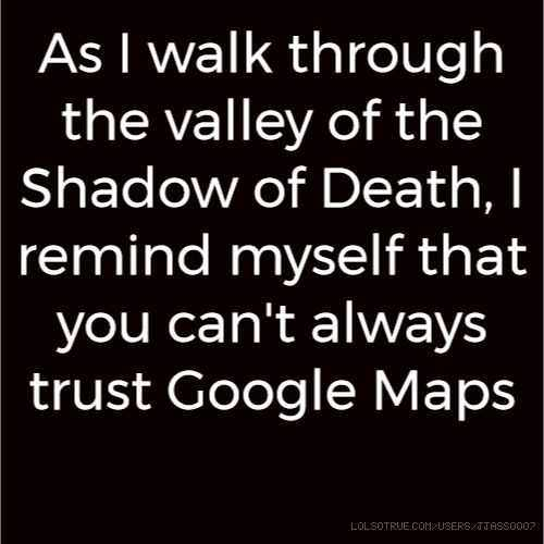 Funny Cant Trust Google Maps