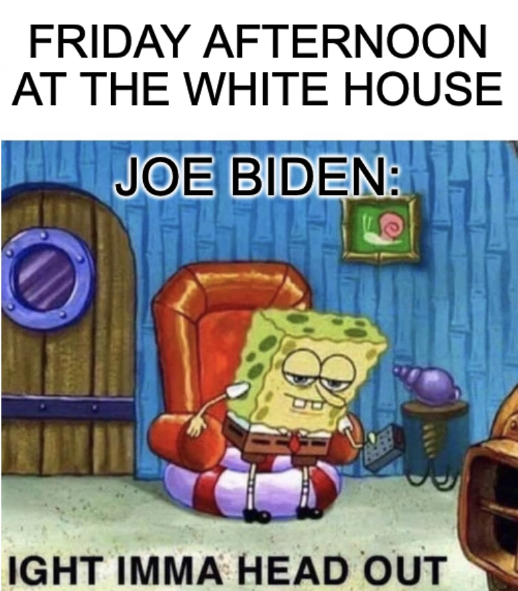 Biden Only Spends Monday To Friday At White House Meme